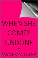 When She Comes Undone by Vanessa Gray